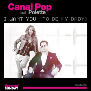 ES-2271-Canal-Pop-feat-Polette-I-Want-You-To-Be-My-Baby-600