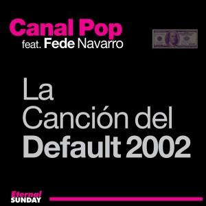 ES-2288-Canal-Pop-feat-Fede-Navarro-La-Canción-Del-Default-2002-600