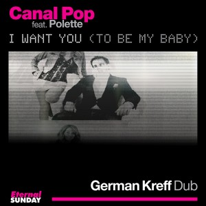 ES 2298 Canal Pop feat Polette - I Want You (To Be My Baby) German Kreff Dub 600